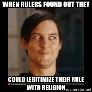 Tobey_Maguire - when rulers found out they could legitimize their rule with religion