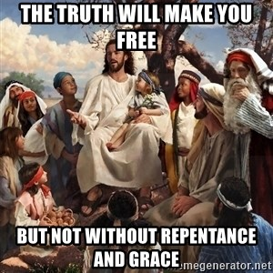 storytime jesus - The truth will make you free but not without repentance and grace