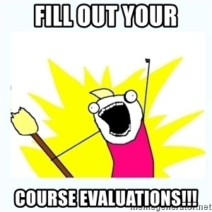 All the things - Fill out your course evaluations!!!