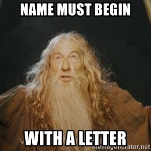 You shall not pass - Name must begin with a letter