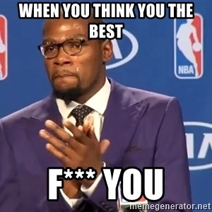 KD you the real mvp f - when you think you the best f*** you