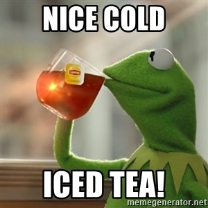 Kermit The Frog Drinking Tea - Nice cold ICED TEA!