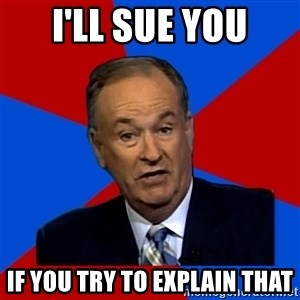 Bill O'Reilly Proves God - i'll sue you if you try to explain that