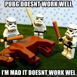 Beating a Dead Horse stormtrooper - PUBG DOESNT WORK WELL I'M MAD IT DOESNT WORK WEL
