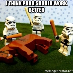 Beating a Dead Horse stormtrooper - I THINK PUBG SHOULD WORK BETTER