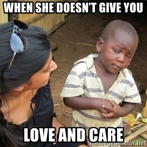 Skeptical 3rd World Kid - When she doesn't give you love and care