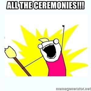 All the things - All the Ceremonies!!!