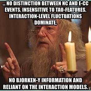 dumbledore fingers - ... no distinction between NC and e-CC events, insensitive to tau-features, interaction-level fluctuations dominate, no bjorken-Y information and reliant on the interaction models.