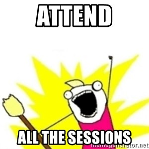 x all the y - attend all the sessions