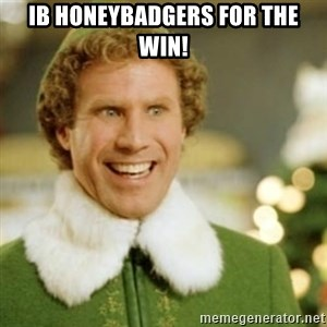 Buddy the Elf - IB HONEYBADGERS FOR THE WIN!