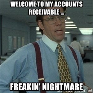 Office Space Boss - Welcome to my accounts receivable ... Freakin' Nightmare