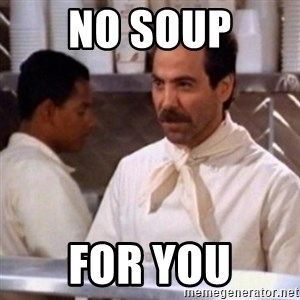 No Soup for You - No soup for you