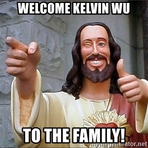 jesus says - Welcome Kelvin Wu To the family!