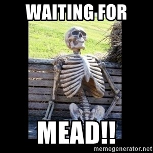 Still Waiting - Waiting for  mead!!