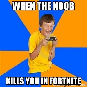Annoying Gamer Kid - when the noob  kills you in fortnite