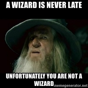 no memory gandalf - A wizard is never late Unfortunately you are not a wizard