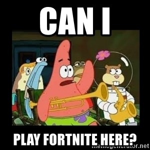 Patrick Star Instrument - Can I play fortnite here?