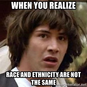 Conspiracy Keanu - when you realize race and ethnicity are not the same