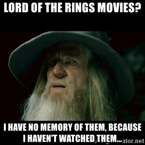 no memory gandalf - Lord of the Rings movies? I have no memory of them, because i haven't watched them...