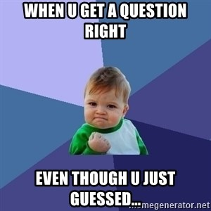 Success Kid - When u get a question right Even though u just guessed...