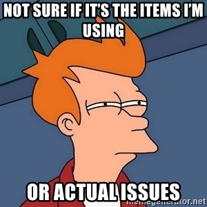Futurama Fry - not sure if it's the items I'm using or actual issues