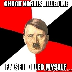 Advice Hitler - Chuck norris killed me False i killed myself