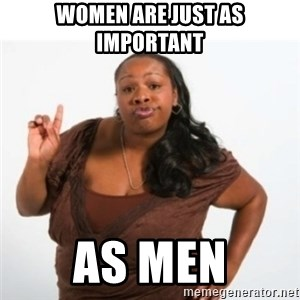 strong independent black woman asdfghjkl - Women are just as important as men