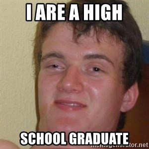 really high guy - I are a High school graduate