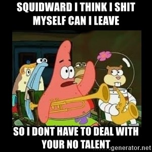 Patrick Star Instrument - squidward i think i shit myself can i leave  so i dont have to deal with your no talent