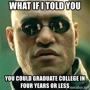 what if i told you matri - What if i told you you could graduate college in four years or less