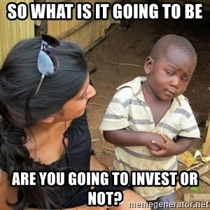 skeptical black kid - So what is it going to be are you going to invest or not?