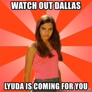 Jealous Girl - WATCH OUT DALLAS LYUDA IS COMING FOR YOU