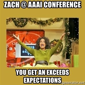 Oprah You get a - Zach @ AAAi Conference You get an exceeds expectations