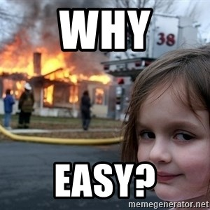 Disaster Girl - Why Easy?