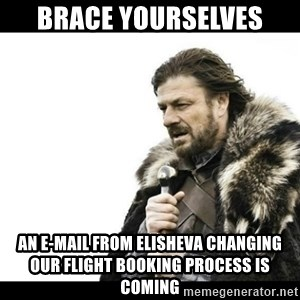 Winter is Coming - BRACE YOURSELVES AN E-MAIL FROM ELISHEVA CHANGING OUR FLIGHT BOOKING PROCESS IS COMING