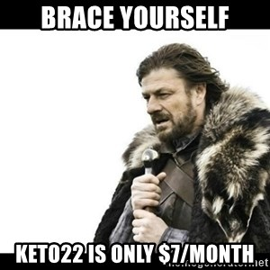 Winter is Coming - brace yourself keto22 is only $7/month
