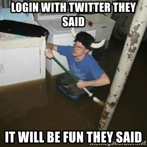 it'll be fun they say - login with twitter they said it will be fun they said