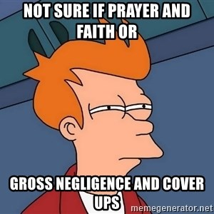 Futurama Fry - Not sure if Prayer and Faith or Gross Negligence and Cover Ups