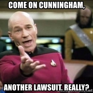 Why the fuck - Come on Cunningham, Another lawsuit. Really?