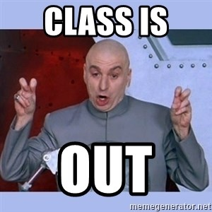 Dr Evil meme - Class is  out