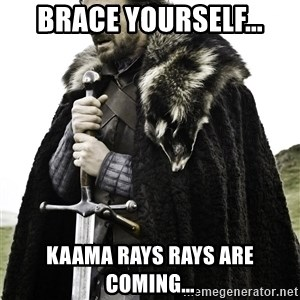 Brace Yourselves.  John is turning 21. - brace yourself... kaama rays rays are coming...