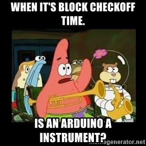 Patrick Star Instrument - When it's block checkoff time. Is an Arduino a instrument?