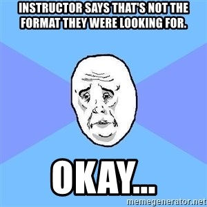 Okay Guy - Instructor says that's not the format they were looking for. Okay...
