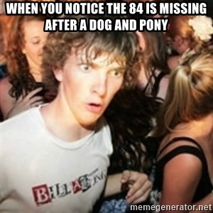 sudden realization guy - When you notice the 84 is missing after a dog and pony