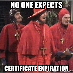 spanish inquisition - no one expects certificate expiration