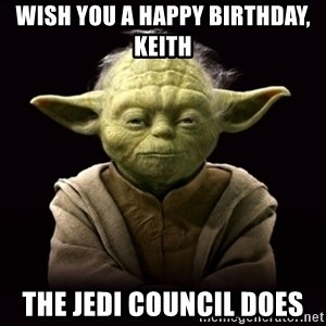 ProYodaAdvice - Wish you a happy birthday, Keith the jedi council does