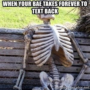 Waiting For Op - when your bae takes forever to text back
