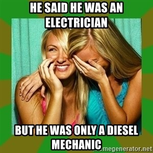 Laughing Girls  - HE SAID HE WAS AN ELECTRICIAN BUT HE WAS ONLY A DIESEL MECHANIC