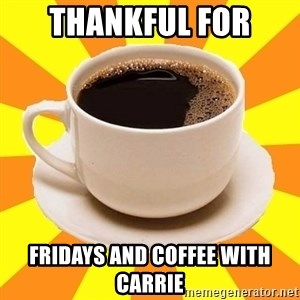 Cup of coffee - Thankful for Fridays and Coffee with Carrie