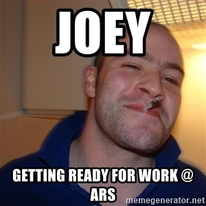 Good Guy Greg - Joey  Getting ready for work @ ARS